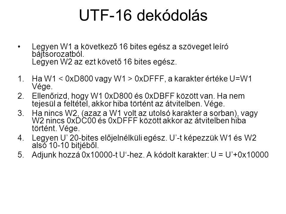 UTF-16 dekódolás Legyen W1 a következő 16 bites egész a szöveget leíró bájtsorozatból.