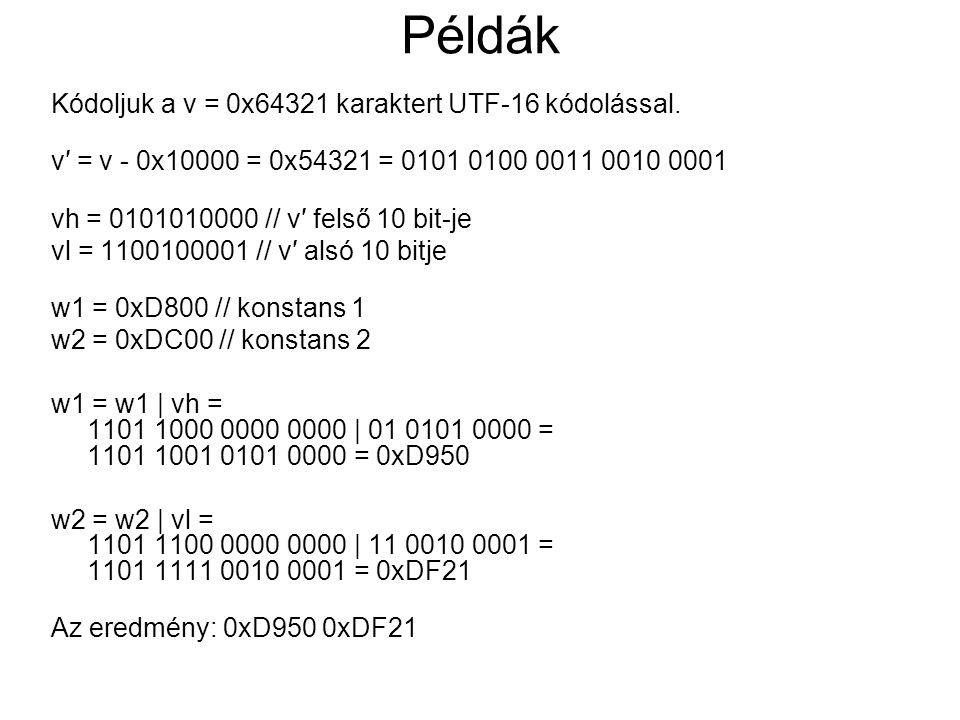 Példák Kódoljuk a v = 0x64321 karaktert UTF-16 kódolással.