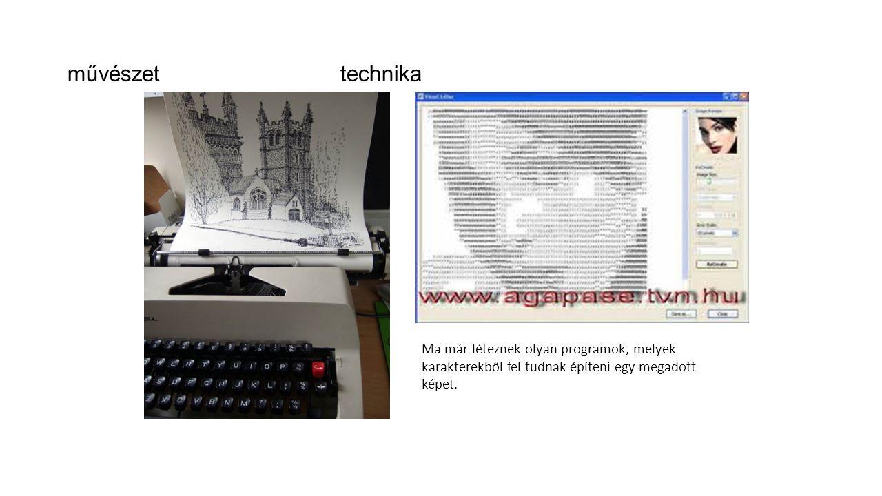 művészet technika Ma már léteznek olyan programok, melyek karakterekből fel tudnak építeni egy megadott képet.
