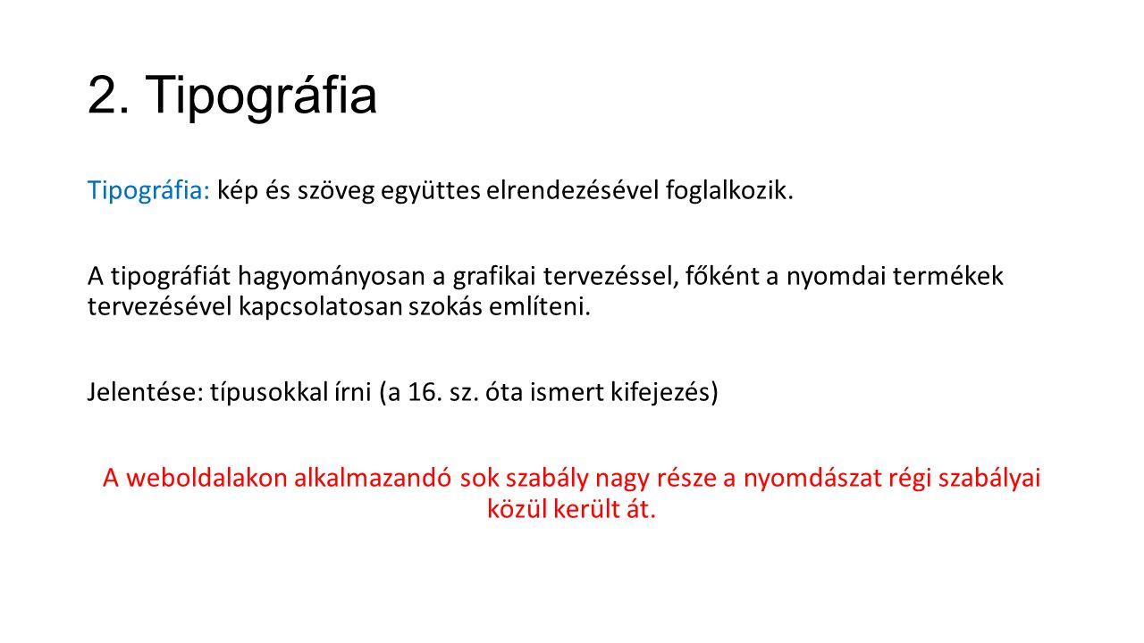 2. Tipográfia Tipográfia: kép és szöveg együttes elrendezésével foglalkozik.