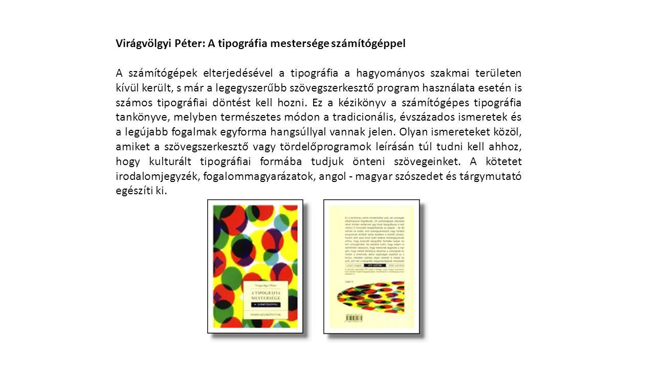 Virágvölgyi Péter: A tipográfia mestersége számítógéppel A számítógépek elterjedésével a tipográfia a hagyományos szakmai területen kívül került, s már a legegyszerűbb szövegszerkesztő program használata esetén is számos tipográfiai döntést kell hozni.