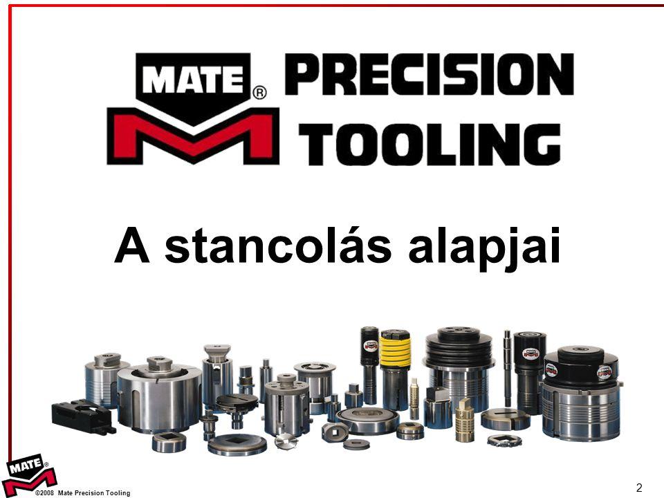 ©2008 Mate Precision Tooling Minimális távolság lyukak és formázások között Távolság formázások között Minimum = 3 x Lv (formázás és lemez széle között)