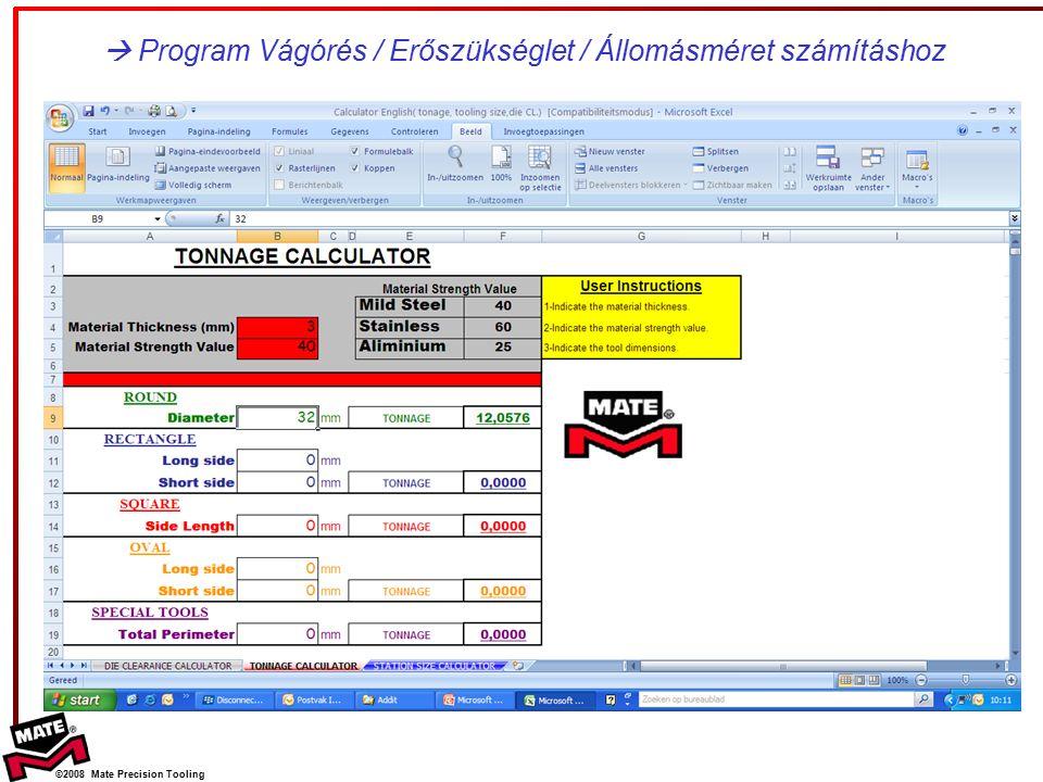 ©2008 Mate Precision Tooling  Program Vágórés / Erőszükséglet / Állomásméret számításhoz