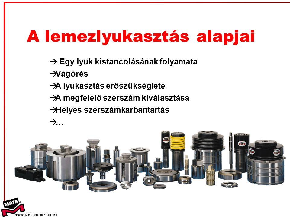 """©2008 Mate Precision Tooling 15 Lyukasztási technikák Kivágás –Amikor a """"hulladék a hasznos, a megtartan- dó rész (példák)"""