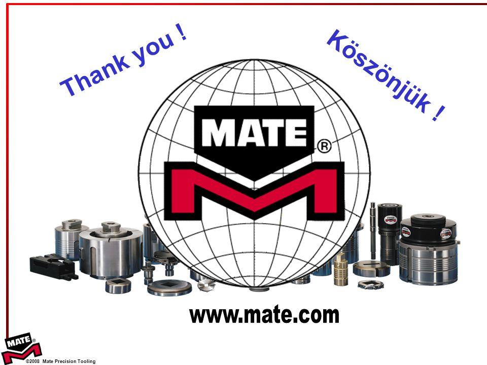 ©2008 Mate Precision Tooling Thank you ! Köszönjük !