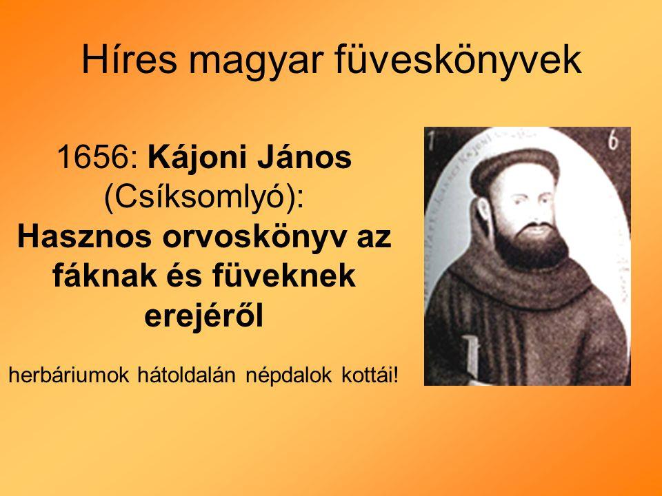 Híres magyar füveskönyvek 1656: Kájoni János (Csíksomlyó): Hasznos orvoskönyv az fáknak és füveknek erejéről herbáriumok hátoldalán népdalok kottái!