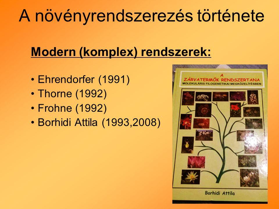 A növényrendszerezés története Modern (komplex) rendszerek: Ehrendorfer (1991) Thorne (1992) Frohne (1992) Borhidi Attila (1993,2008)