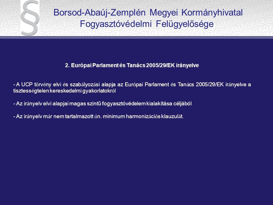 2. Európai Parlament és Tanács 2005/29/EK irányelve - A UCP t ö rv é ny elvi é s szab á lyoz á si alapja az Eur ó pai Parlament é s Tan á cs 2005/29/E