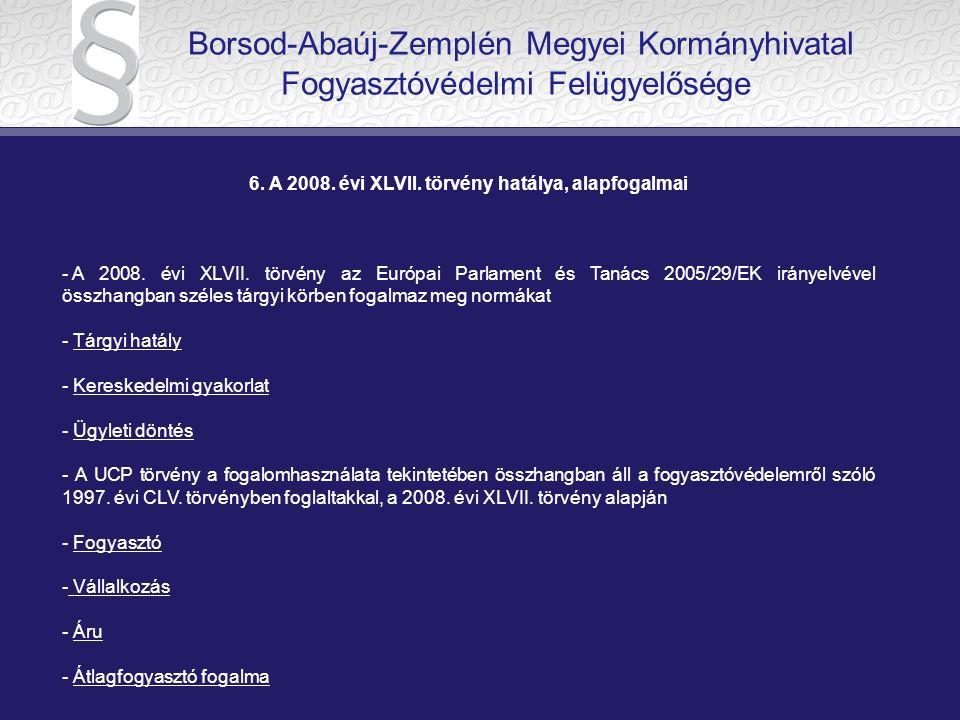 6.A 2008. évi XLVII. törvény hatálya, alapfogalmai - A 2008.