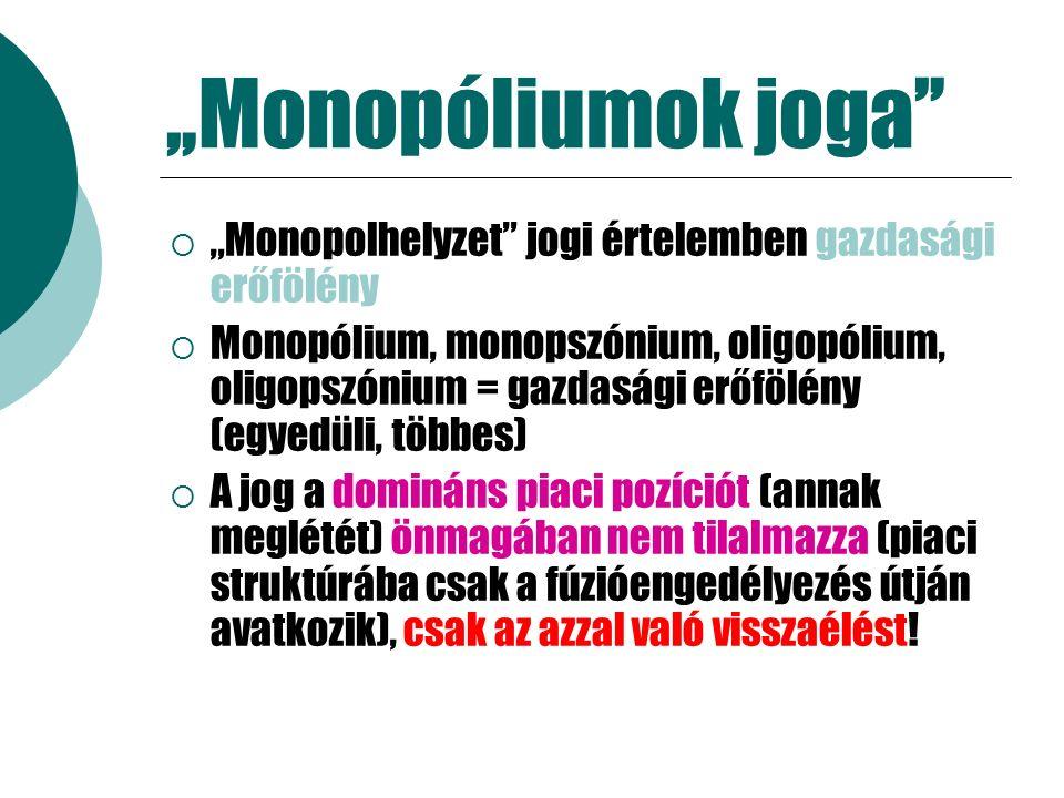 """""""Monopóliumok joga  """"Monopolhelyzet jogi értelemben gazdasági erőfölény  Monopólium, monopszónium, oligopólium, oligopszónium = gazdasági erőfölény (egyedüli, többes)  A jog a domináns piaci pozíciót (annak meglétét) önmagában nem tilalmazza (piaci struktúrába csak a fúzióengedélyezés útján avatkozik), csak az azzal való visszaélést!"""