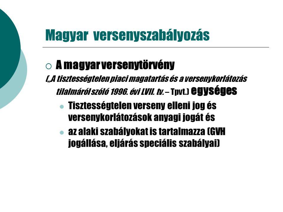"""Magyar versenyszabályozás  A magyar versenytörvény (""""A tisztességtelen piaci magatartás és a versenykorlátozás tilalmáról szóló 1996."""