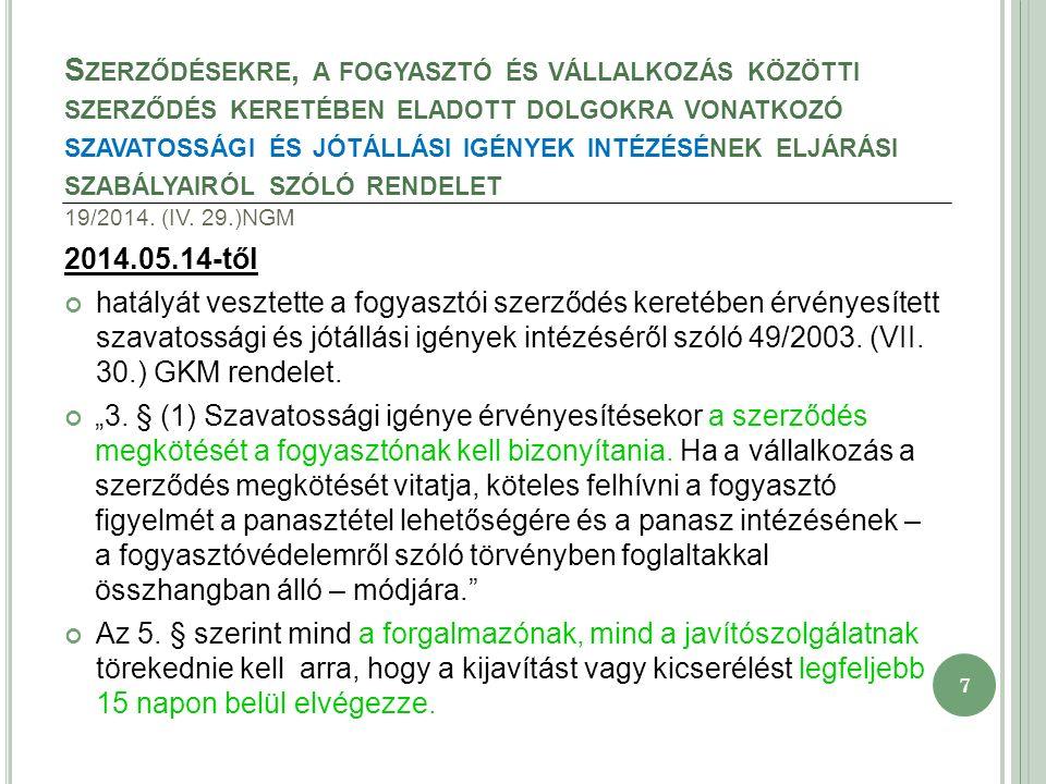 7 S ZERZŐDÉSEKRE, A FOGYASZTÓ ÉS VÁLLALKOZÁS KÖZÖTTI SZERZŐDÉS KERETÉBEN ELADOTT DOLGOKRA VONATKOZÓ SZAVATOSSÁGI ÉS JÓTÁLLÁSI IGÉNYEK INTÉZÉSÉNEK ELJÁRÁSI SZABÁLYAIRÓL SZÓLÓ RENDELET 19/2014.