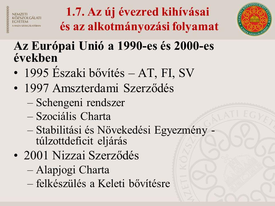1.7. Az új évezred kihívásai és az alkotmányozási folyamat Az Európai Unió a 1990-es és 2000-es években 1995 Északi bővítés – AT, FI, SV 1997 Amszterd