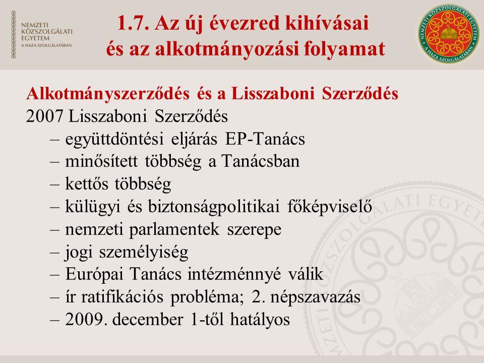 1.7. Az új évezred kihívásai és az alkotmányozási folyamat Alkotmányszerződés és a Lisszaboni Szerződés 2007 Lisszaboni Szerződés –együttdöntési eljár