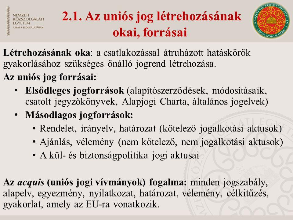 2.1. Az uniós jog létrehozásának okai, forrásai Létrehozásának oka: a csatlakozással átruházott hatáskörök gyakorlásához szükséges önálló jogrend létr