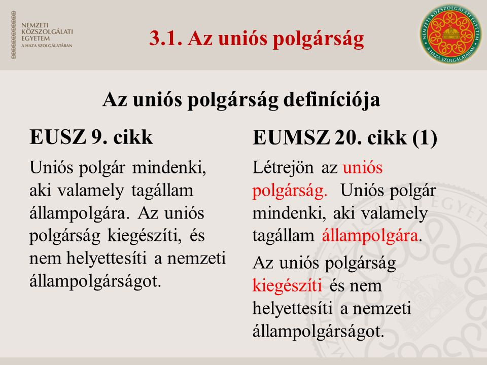 3.1. Az uniós polgárság EUSZ 9. cikk Uniós polgár mindenki, aki valamely tagállam állampolgára.