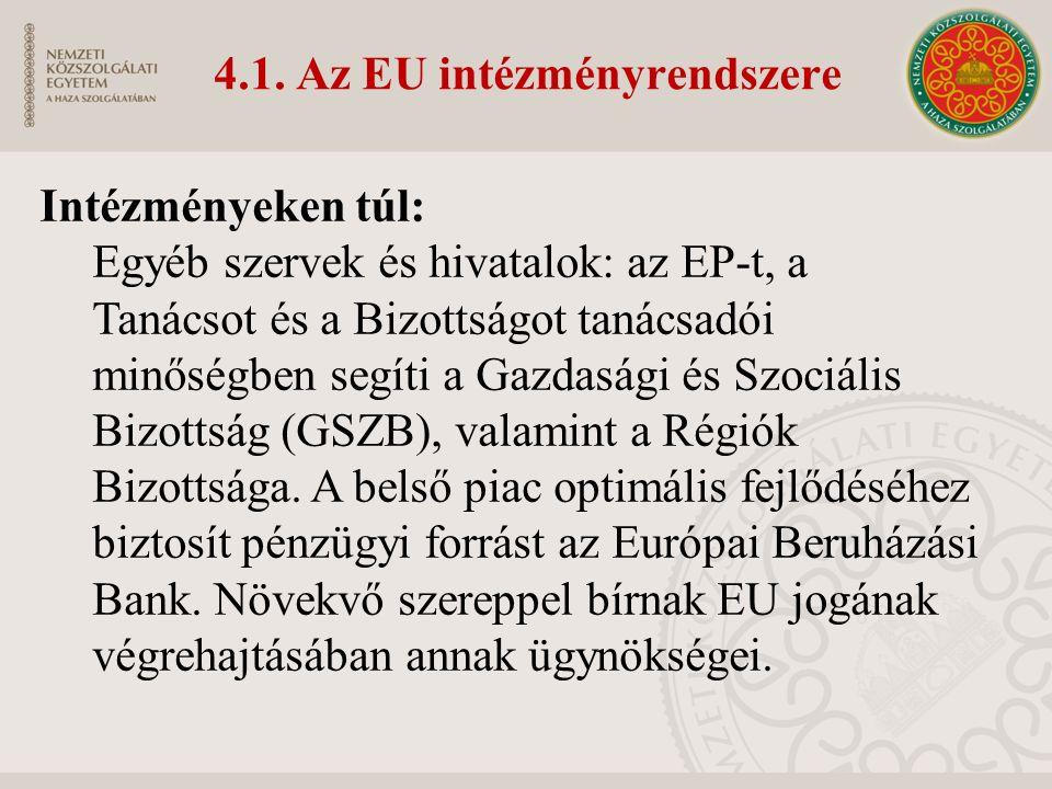 4.1. Az EU intézményrendszere Intézményeken túl: Egyéb szervek és hivatalok: az EP-t, a Tanácsot és a Bizottságot tanácsadói minőségben segíti a Gazda
