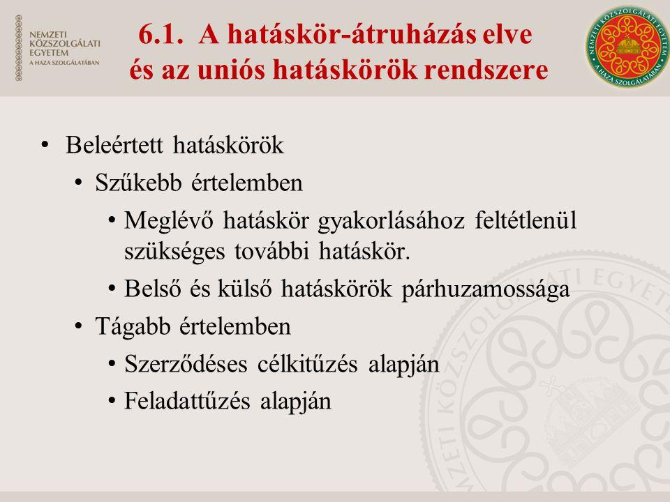 6.1. A hatáskör-átruházás elve és az uniós hatáskörök rendszere Beleértett hatáskörök Szűkebb értelemben Meglévő hatáskör gyakorlásához feltétlenül sz