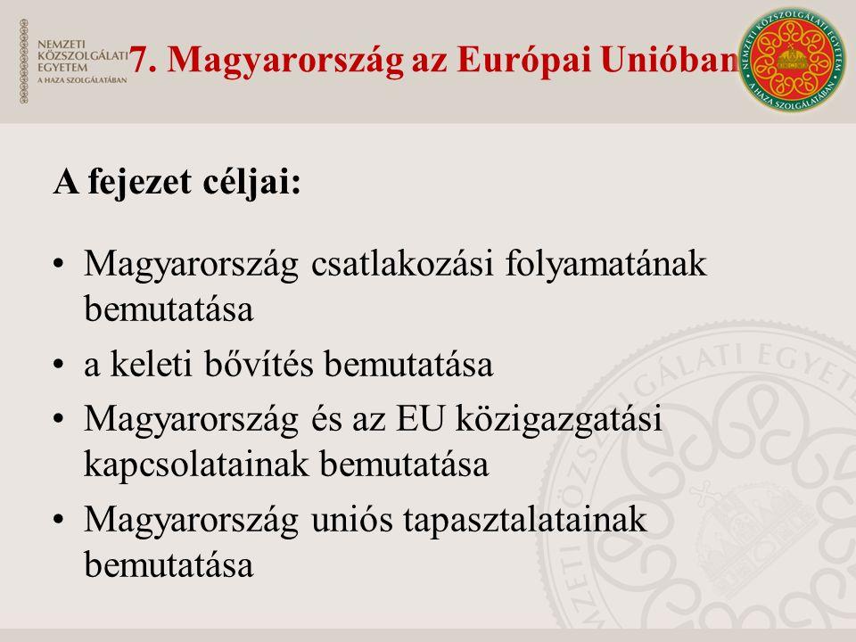 7. Magyarország az Európai Unióban Magyarország csatlakozási folyamatának bemutatása a keleti bővítés bemutatása Magyarország és az EU közigazgatási k