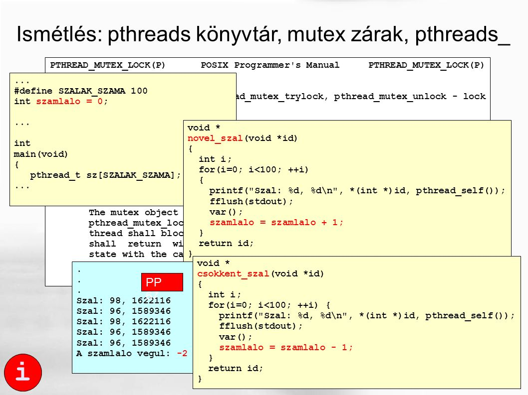 Ismétlés: pthreads könyvtár, mutex zárak, pthreads_ PTHREAD_MUTEX_LOCK(P) POSIX Programmer's Manual PTHREAD_MUTEX_LOCK(P) NAME pthread_mutex_lock, pth