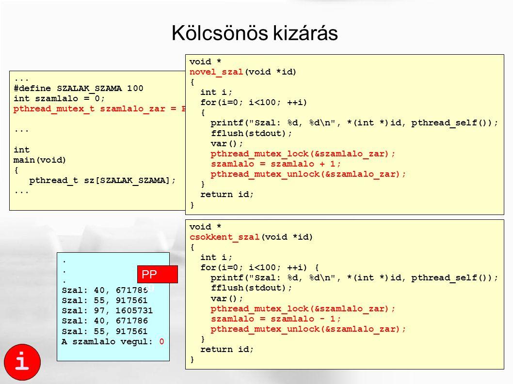 i... #define SZALAK_SZAMA 100 int szamlalo = 0; pthread_mutex_t szamlalo_zar = PTHREAD_MUTEX_INITIALIZER;... int main(void) { pthread_t sz[SZALAK_SZAM