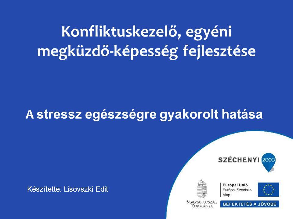 Konfliktuskezelő, egyéni megküzdő-képesség fejlesztése A stressz egészségre gyakorolt hatása Készítette: Lisovszki Edit
