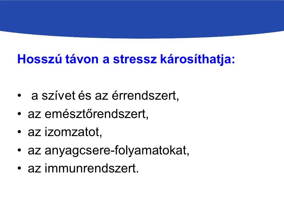 Hosszú távon a stressz károsíthatja: a szívet és az érrendszert, az emésztőrendszert, az izomzatot, az anyagcsere-folyamatokat, az immunrendszert.
