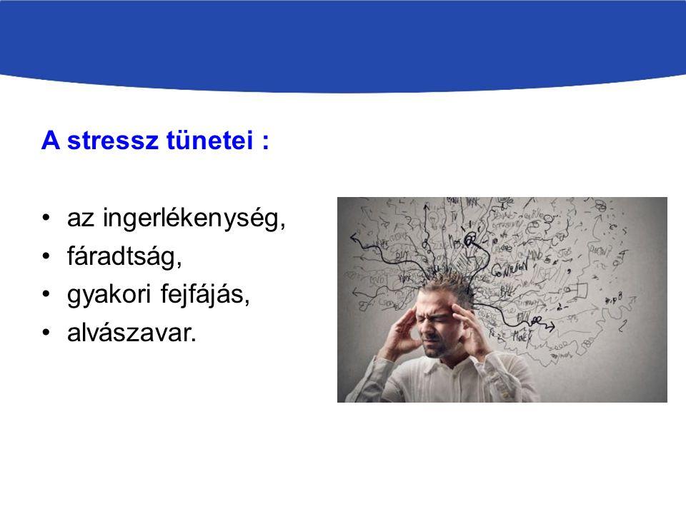 A stressz tünetei : az ingerlékenység, fáradtság, gyakori fejfájás, alvászavar.