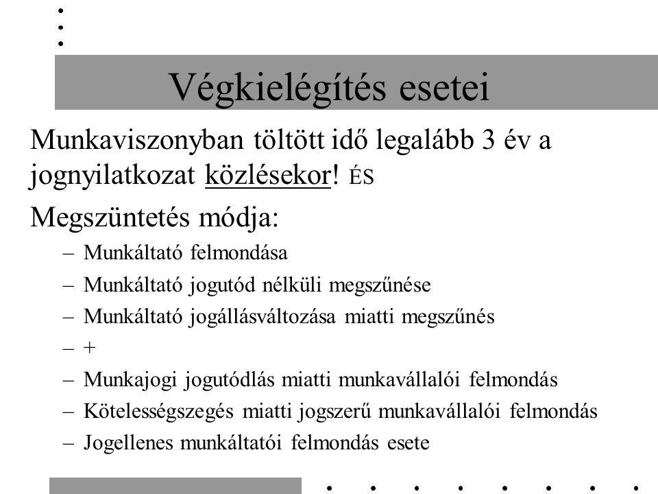 Végkielégítés esetei Munkaviszonyban töltött idő legalább 3 év a jognyilatkozat közlésekor.