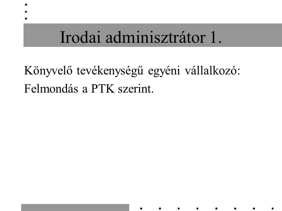Irodai adminisztrátor 1. Könyvelő tevékenységű egyéni vállalkozó: Felmondás a PTK szerint.