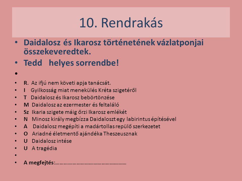 10. Rendrakás Daidalosz és Ikarosz történetének vázlatponjai összekeveredtek. Tedd helyes sorrendbe! R. Az ifjú nem követi apja tanácsát. I Gyilkosság