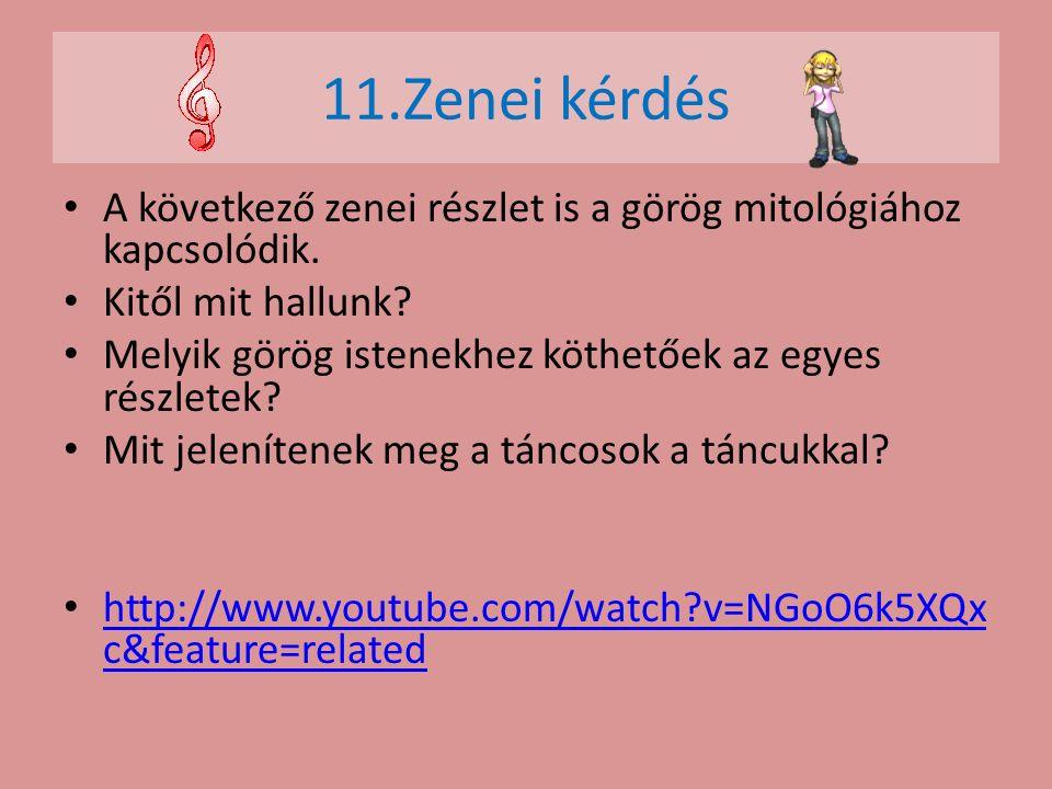 11.Zenei kérdés A következő zenei részlet is a görög mitológiához kapcsolódik. Kitől mit hallunk? Melyik görög istenekhez köthetőek az egyes részletek