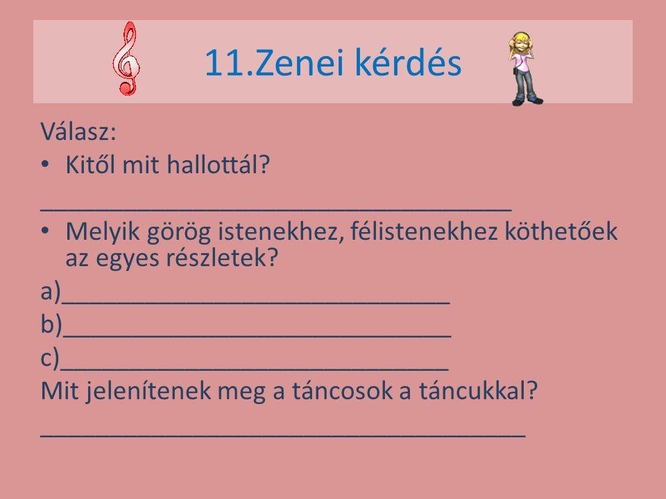 11.Zenei kérdés Válasz: Kitől mit hallottál? __________________________________ Melyik görög istenekhez, félistenekhez köthetőek az egyes részletek? a