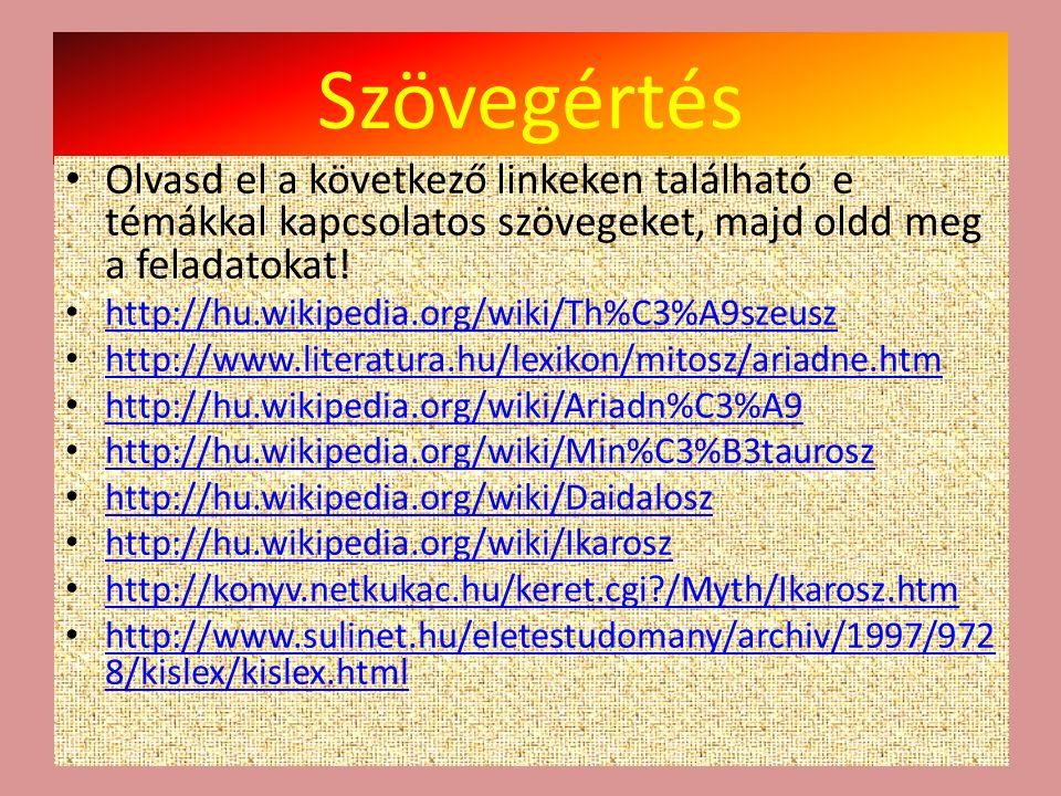 Szövegértés Olvasd el a következő linkeken található e témákkal kapcsolatos szövegeket, majd oldd meg a feladatokat! http://hu.wikipedia.org/wiki/Th%C