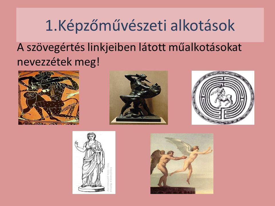 1.Képzőművészeti alkotások A szövegértés linkjeiben látott műalkotásokat nevezzétek meg!