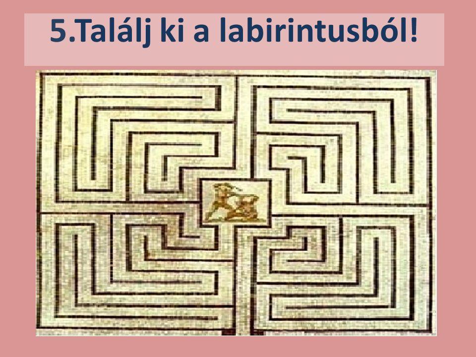 5.Találj ki a labirintusból!