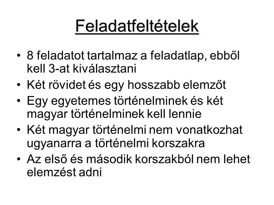 Feladatfeltételek 8 feladatot tartalmaz a feladatlap, ebből kell 3-at kiválasztani Két rövidet és egy hosszabb elemzőt Egy egyetemes történelminek és két magyar történelminek kell lennie Két magyar történelmi nem vonatkozhat ugyanarra a történelmi korszakra Az első és második korszakból nem lehet elemzést adni
