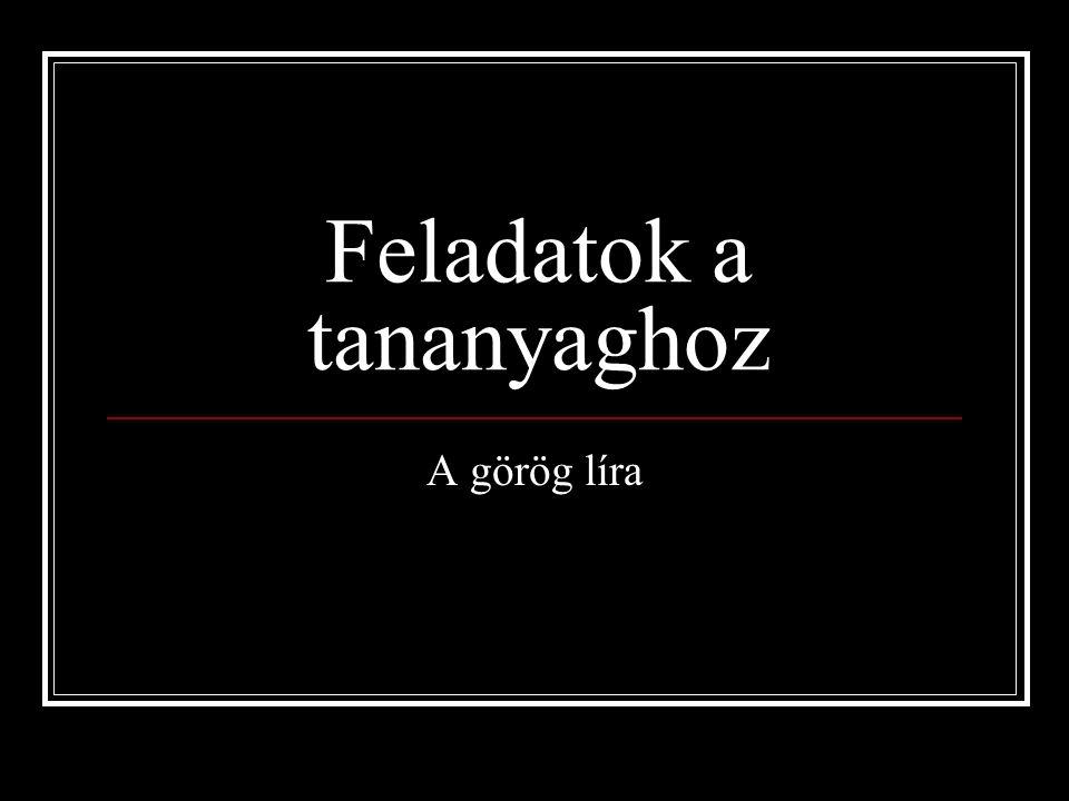 Feladatok a tananyaghoz A görög líra