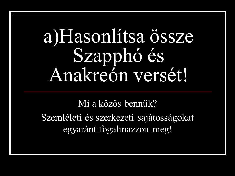 a)Hasonlítsa össze Szapphó és Anakreón versét. Mi a közös bennük.
