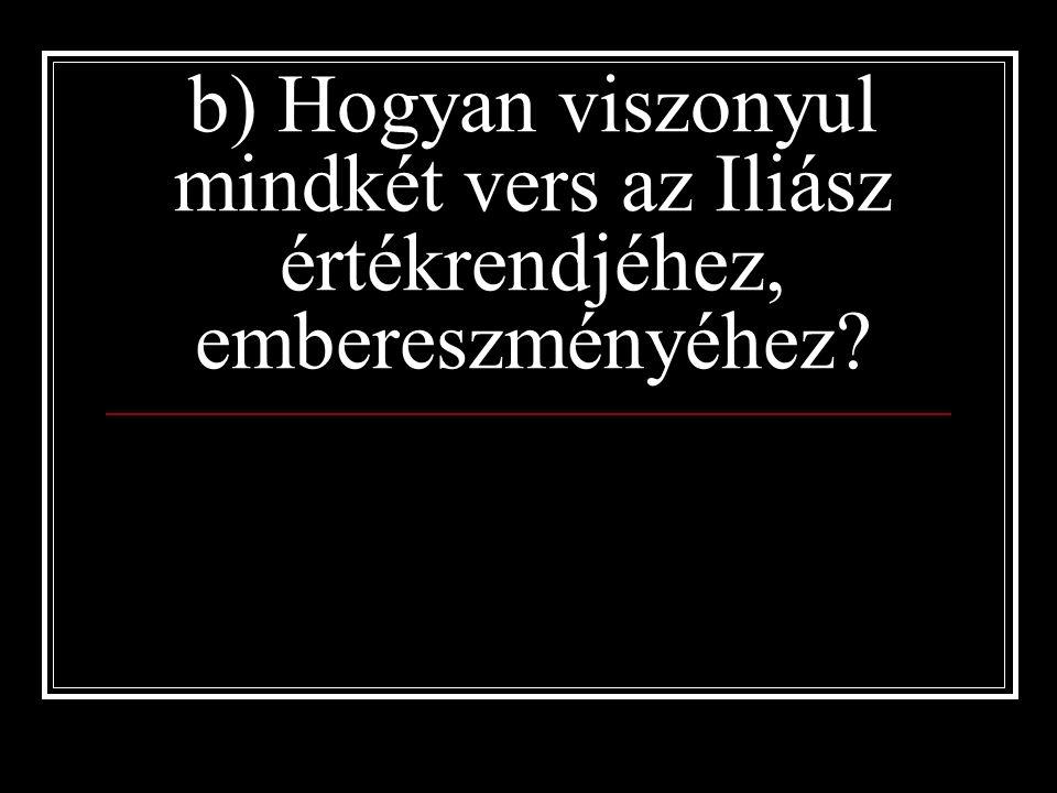 b) Hogyan viszonyul mindkét vers az Iliász értékrendjéhez, embereszményéhez?