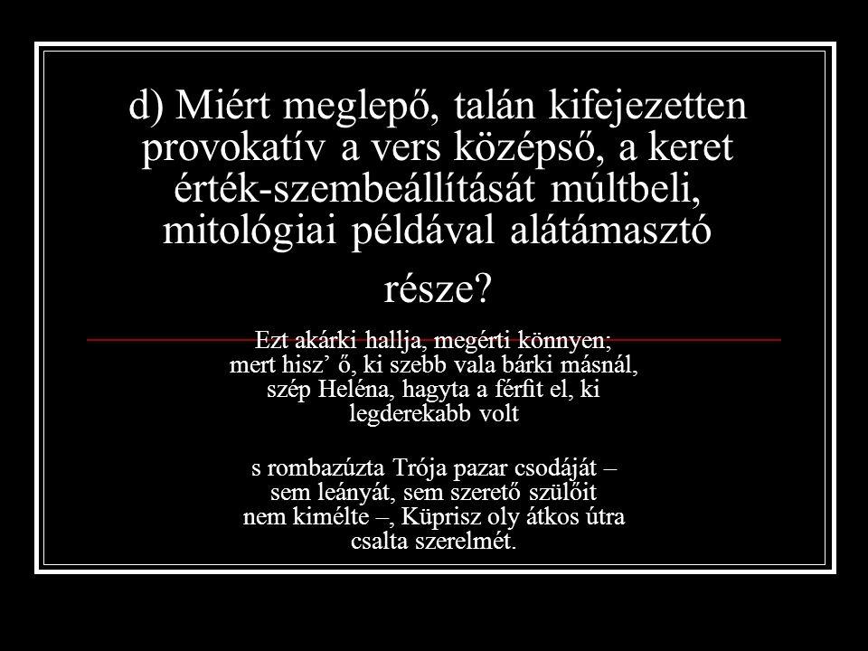 d) Miért meglepő, talán kifejezetten provokatív a vers középső, a keret érték-szembeállítását múltbeli, mitológiai példával alátámasztó része.
