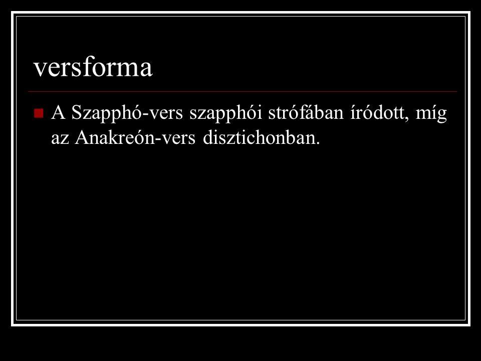 versforma A Szapphó-vers szapphói strófában íródott, míg az Anakreón-vers disztichonban.