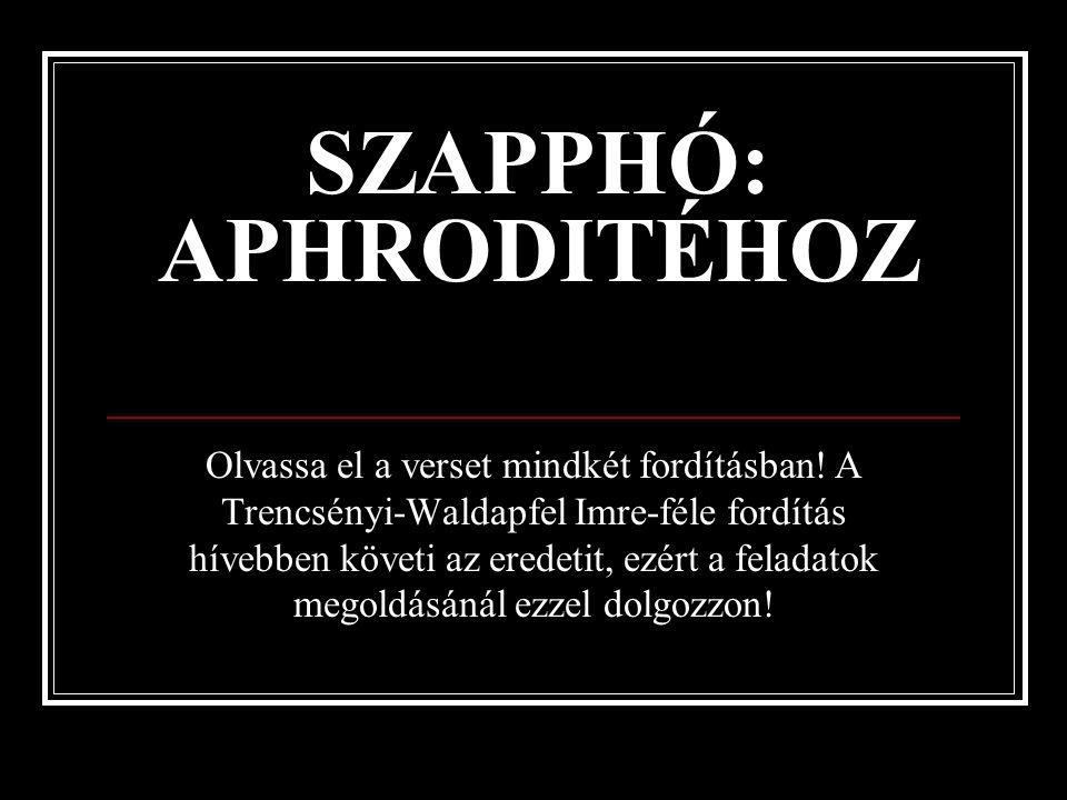 SZAPPHÓ: APHRODITÉHOZ Olvassa el a verset mindkét fordításban.