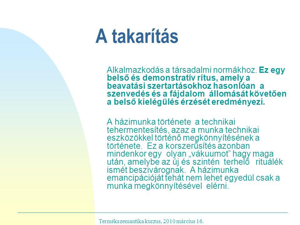 Termékszemantika kurzus, 2010 március 16. A takarítás Alkalmazkodás a társadalmi normákhoz.