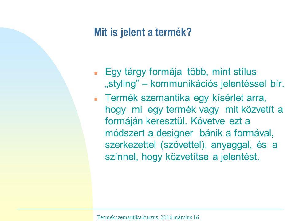 Termékszemantika kurzus, 2010 március 16. Mit is jelent a termék.