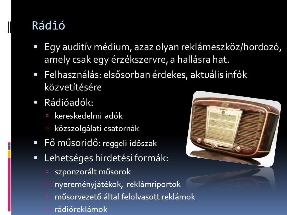 Rádió  Egy auditív médium, azaz olyan reklámeszköz/hordozó, amely csak egy érzékszervre, a hallásra hat.