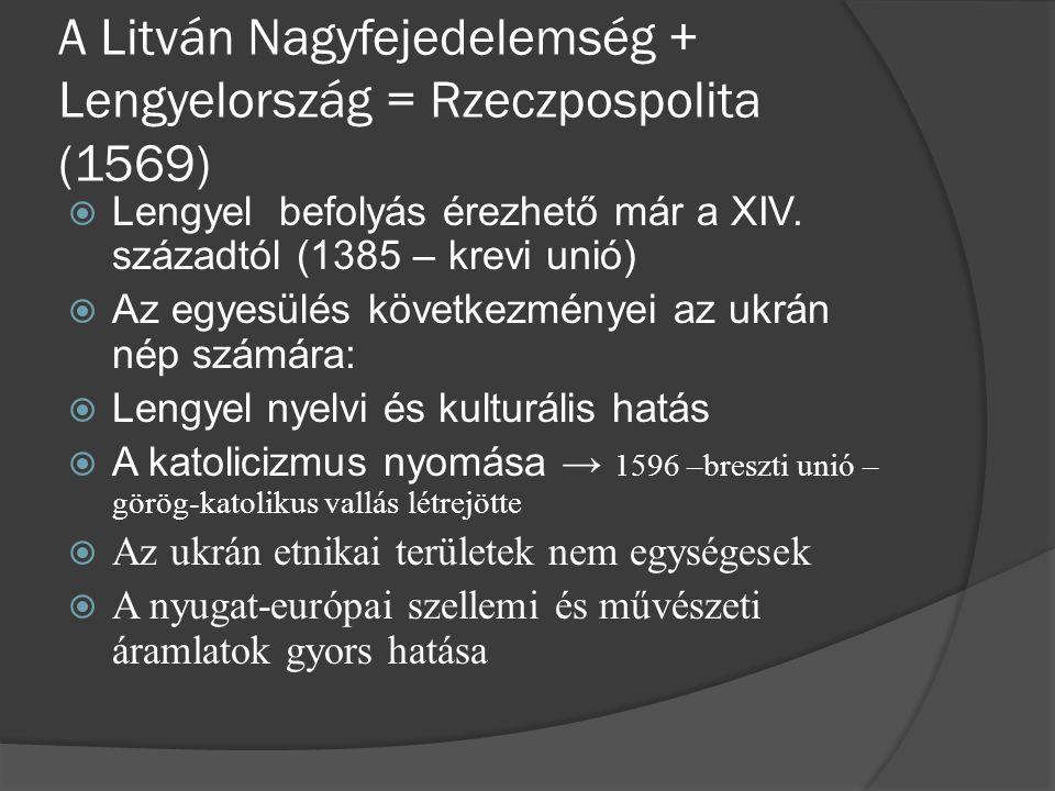 A Litván Nagyfejedelemség + Lengyelország = Rzeczpospolita (1569)  Lengyel befolyás érezhető már a XIV. századtól (1385 – krevi unió)  Az egyesülés
