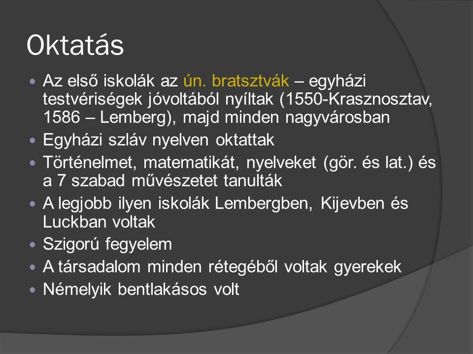 Oktatás Az első iskolák az ún. bratsztvák – egyházi testvériségek jóvoltából nyíltak (1550-Krasznosztav, 1586 – Lemberg), majd minden nagyvárosban Egy