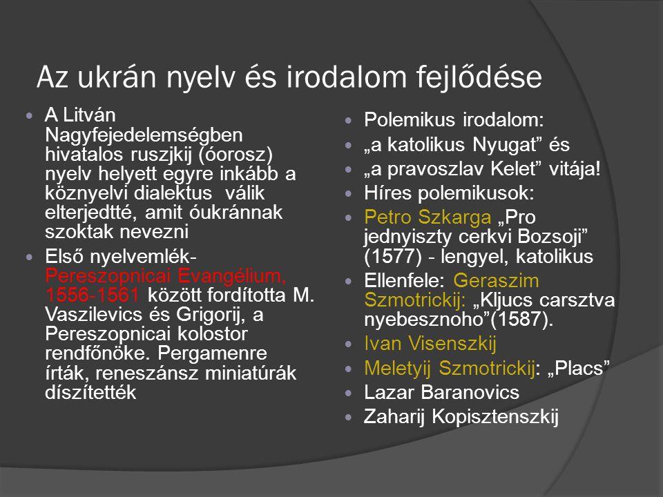 Az ukrán nyelv és irodalom fejlődése A Litván Nagyfejedelemségben hivatalos ruszjkij (óorosz) nyelv helyett egyre inkább a köznyelvi dialektus válik e