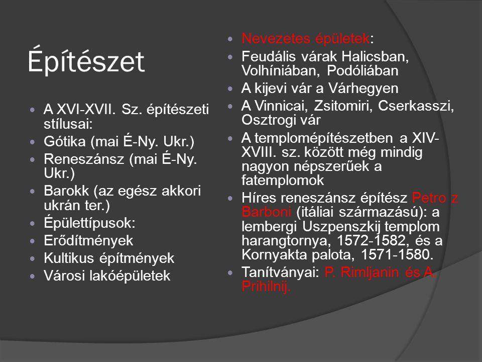 Építészet A XVI-XVII. Sz. építészeti stílusai: Gótika (mai É-Ny. Ukr.) Reneszánsz (mai É-Ny. Ukr.) Barokk (az egész akkori ukrán ter.) Épülettípusok: